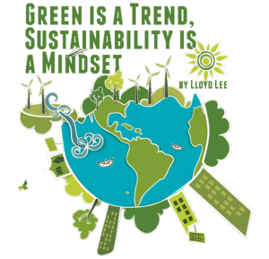 Green is a trend. Sustainability is a mindset.